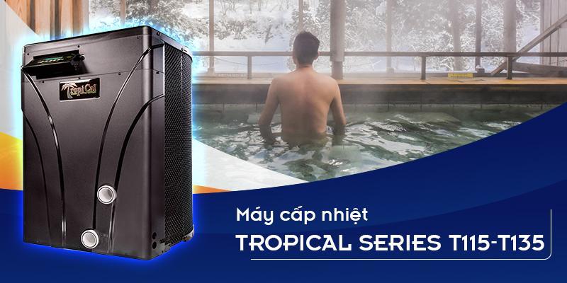 máy cấp nhiệt Tropical T115 - T135